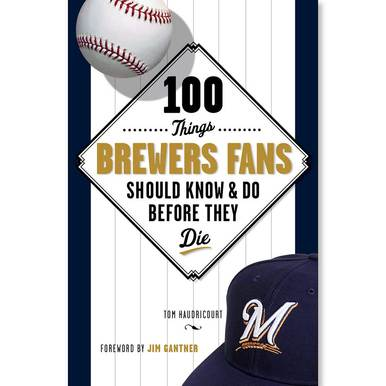 100 Things Brewers Fans Should Know and Do Before They Die - Book
